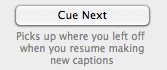 If you stop to edit captions, click Cue Next before hitting the Start button.